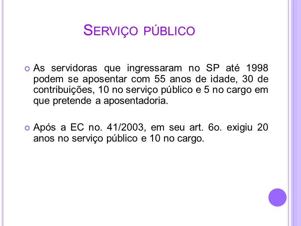 S ERVIÇO PÚBLICO As servidoras que ingressaram no SP até 1998 podem se aposentar com 55 anos de idade, 30 de contribuições, 10 no serviço público e 5