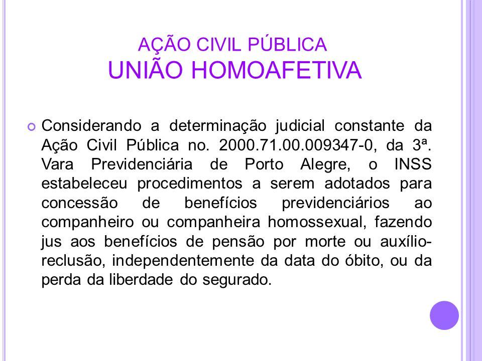 AÇÃO CIVIL PÚBLICA UNIÃO HOMOAFETIVA Considerando a determinação judicial constante da Ação Civil Pública no. 2000.71.00.009347-0, da 3ª. Vara Previde