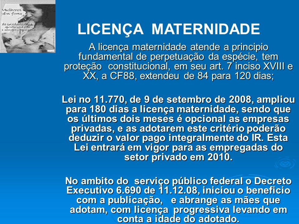 A licença maternidade atende a principio fundamental de perpetuação da espécie, tem proteção constitucional, em seu art. 7 inciso XVIII e XX, a CF88,