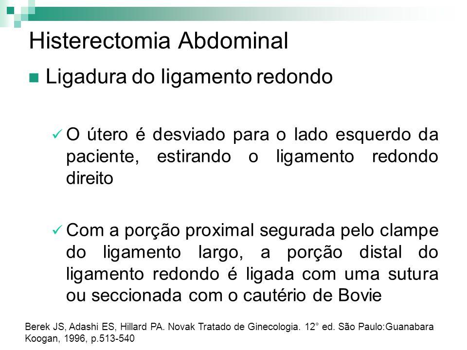 Histerectomia Abdominal Ligadura do ligamento redondo O útero é desviado para o lado esquerdo da paciente, estirando o ligamento redondo direito Com a