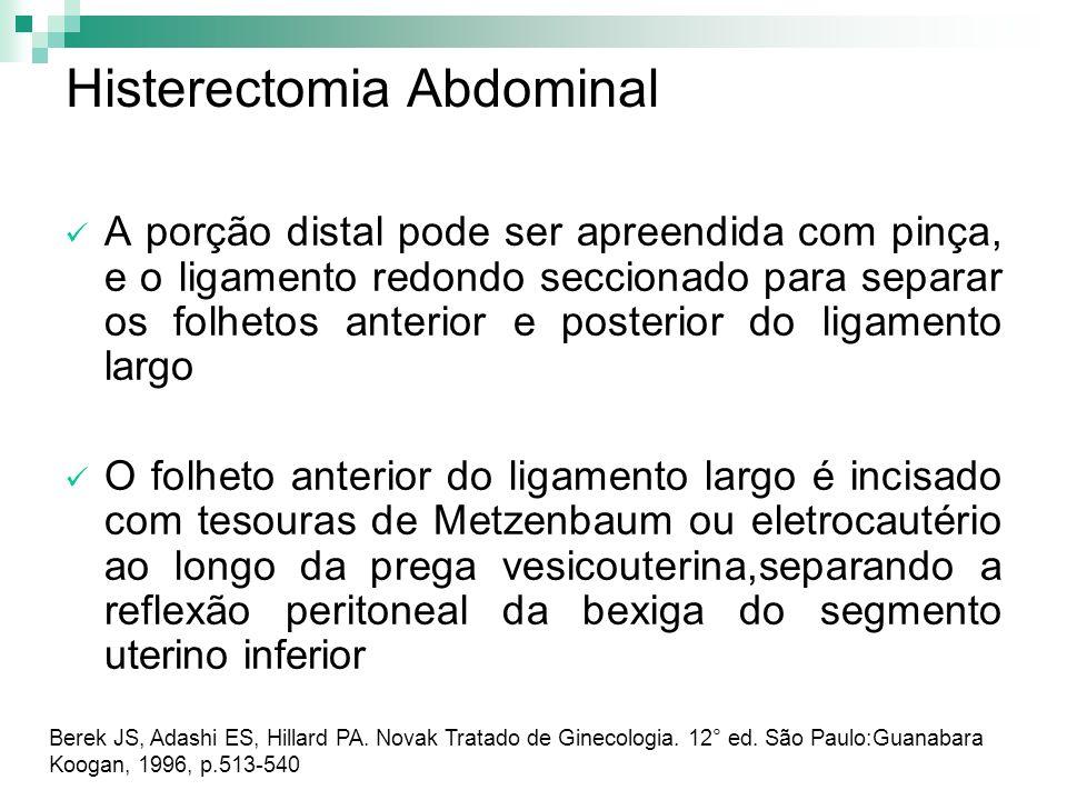 Histerectomia Abdominal A porção distal pode ser apreendida com pinça, e o ligamento redondo seccionado para separar os folhetos anterior e posterior