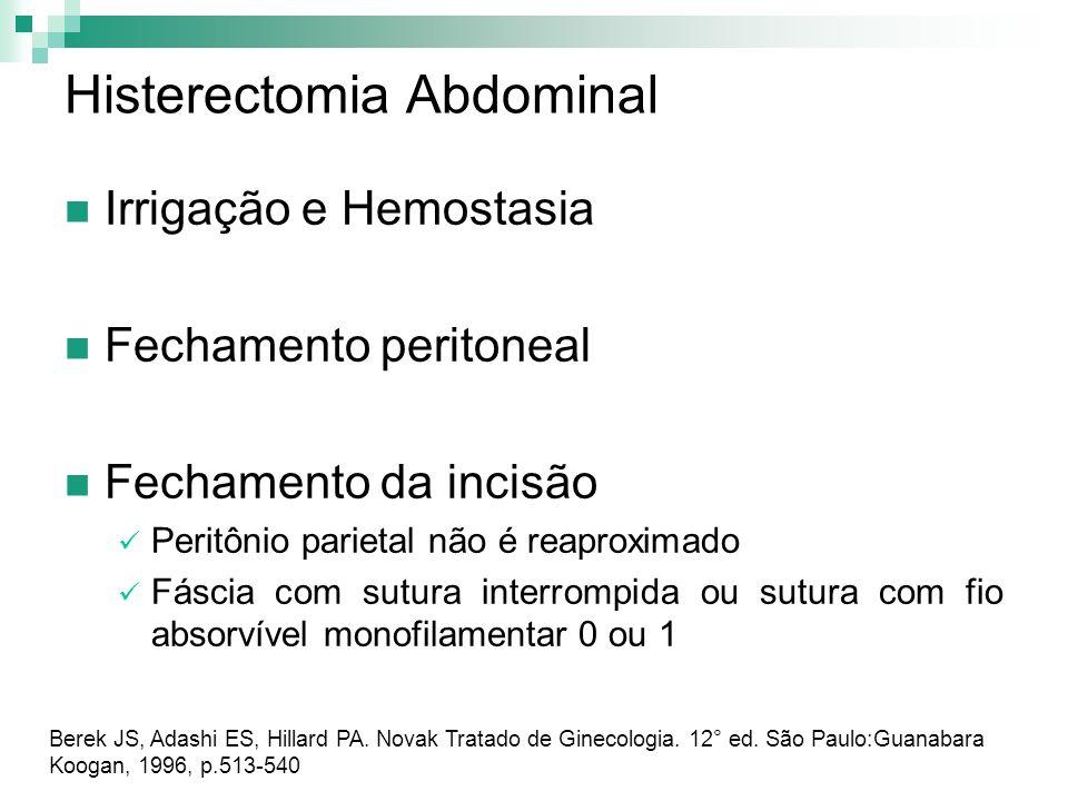 Histerectomia Abdominal Irrigação e Hemostasia Fechamento peritoneal Fechamento da incisão Peritônio parietal não é reaproximado Fáscia com sutura int