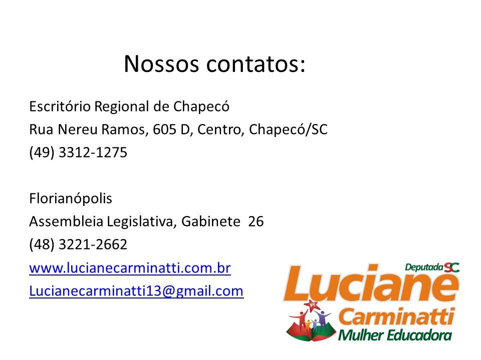 Nossos contatos: Escritório Regional de Chapecó Rua Nereu Ramos, 605 D, Centro, Chapecó/SC (49) 3312-1275 Florianópolis Assembleia Legislativa, Gabinete 26 (48) 3221-2662 www.lucianecarminatti.com.br Lucianecarminatti13@gmail.com