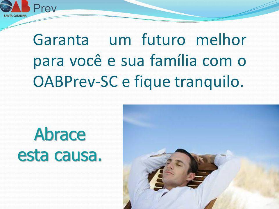 Garanta um futuro melhor para você e sua família com o OABPrev-SC e fique tranquilo. Abrace esta causa.