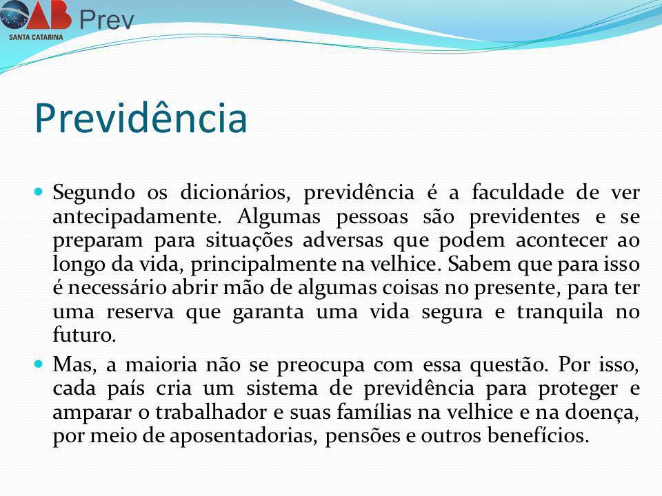 Previdência Segundo os dicionários, previdência é a faculdade de ver antecipadamente. Algumas pessoas são previdentes e se preparam para situações adv