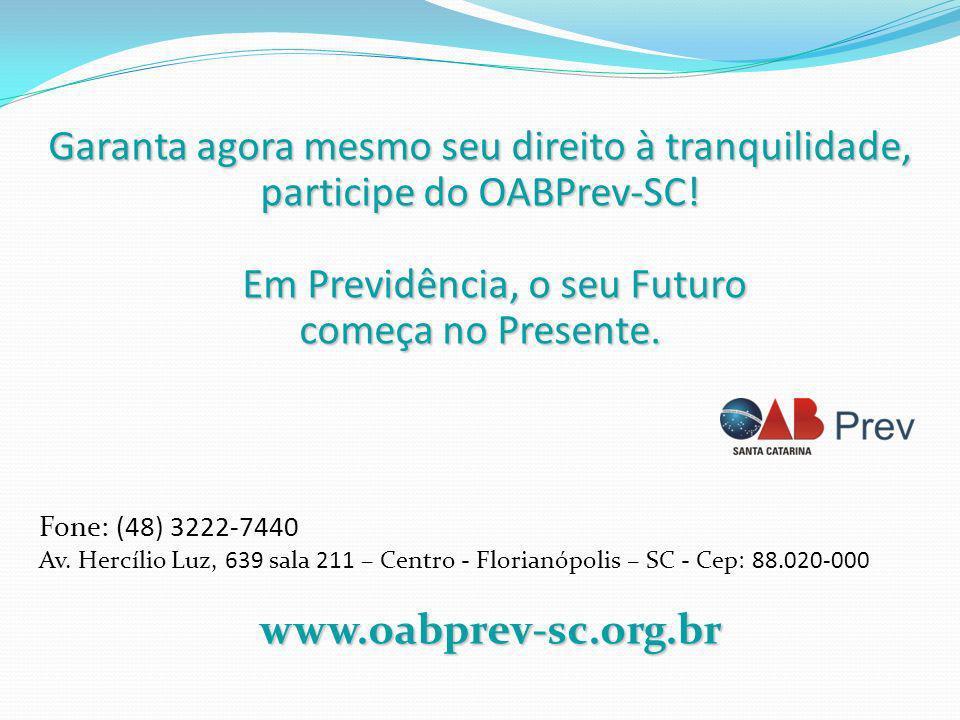 Garanta agora mesmo seu direito à tranquilidade, participe do OABPrev-SC! Em Previdência, o seu Futuro Em Previdência, o seu Futuro começa no Presente