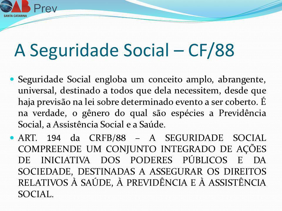 A Seguridade Social – CF/88 Seguridade Social engloba um conceito amplo, abrangente, universal, destinado a todos que dela necessitem, desde que haja