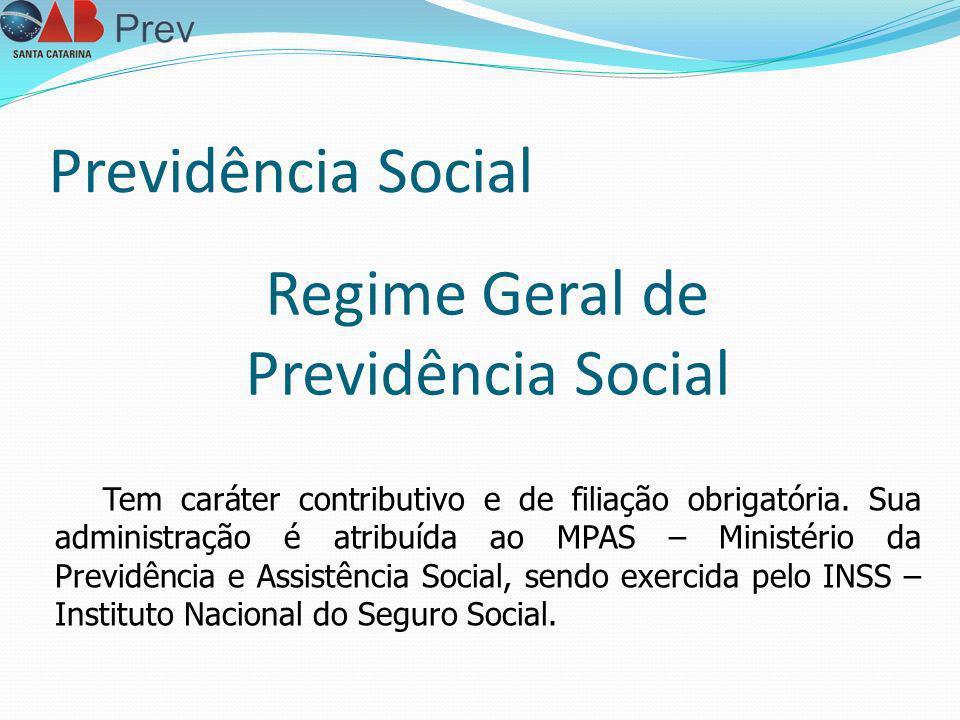 Previdência Social Tem caráter contributivo e de filiação obrigatória. Sua administração é atribuída ao MPAS – Ministério da Previdência e Assistência