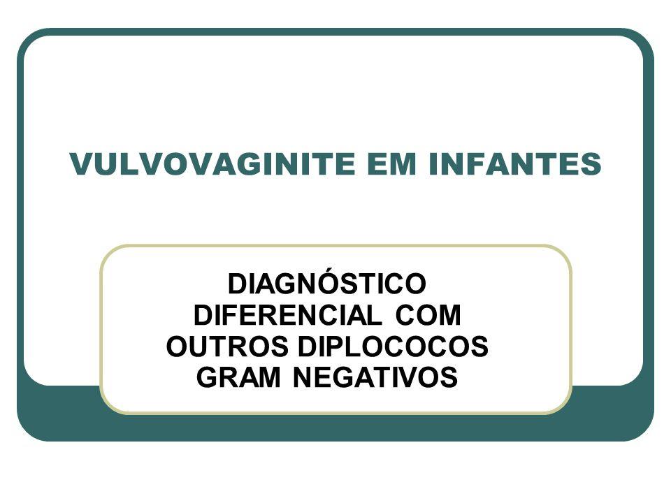 VULVOVAGINITE EM INFANTES DIAGNÓSTICO DIFERENCIAL COM OUTROS DIPLOCOCOS GRAM NEGATIVOS