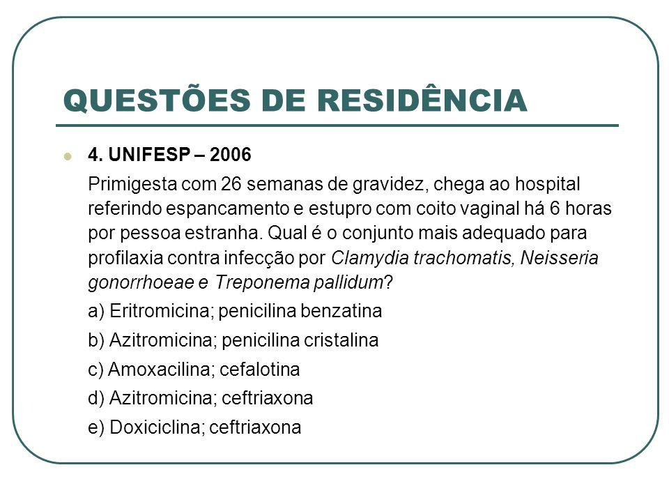 QUESTÕES DE RESIDÊNCIA 4. UNIFESP – 2006 Primigesta com 26 semanas de gravidez, chega ao hospital referindo espancamento e estupro com coito vaginal h