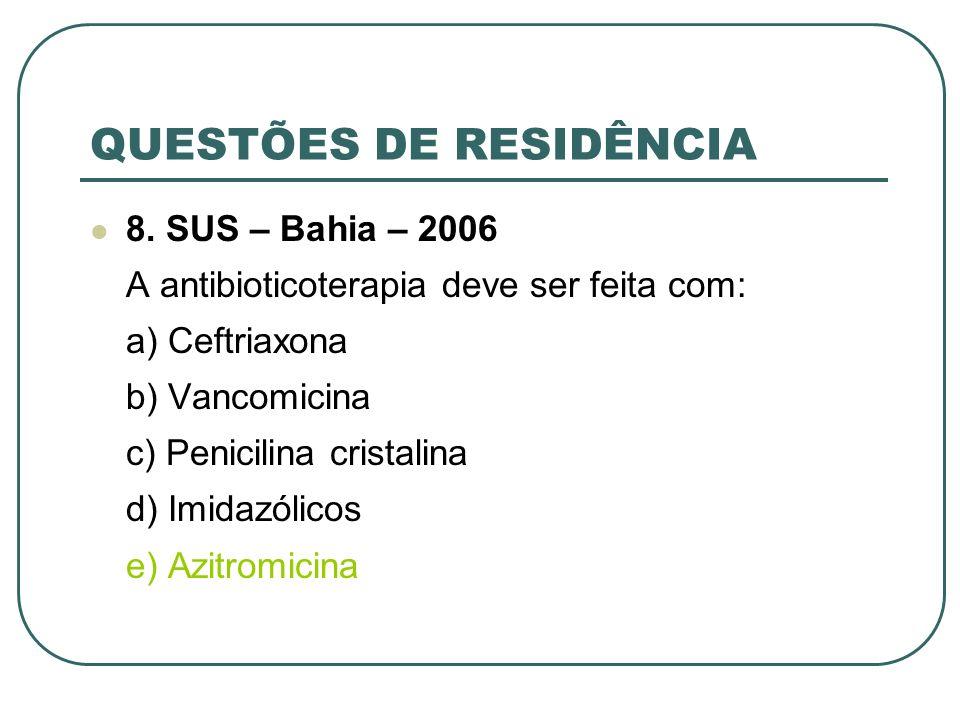 QUESTÕES DE RESIDÊNCIA 8. SUS – Bahia – 2006 A antibioticoterapia deve ser feita com: a) Ceftriaxona b) Vancomicina c) Penicilina cristalina d) Imidaz