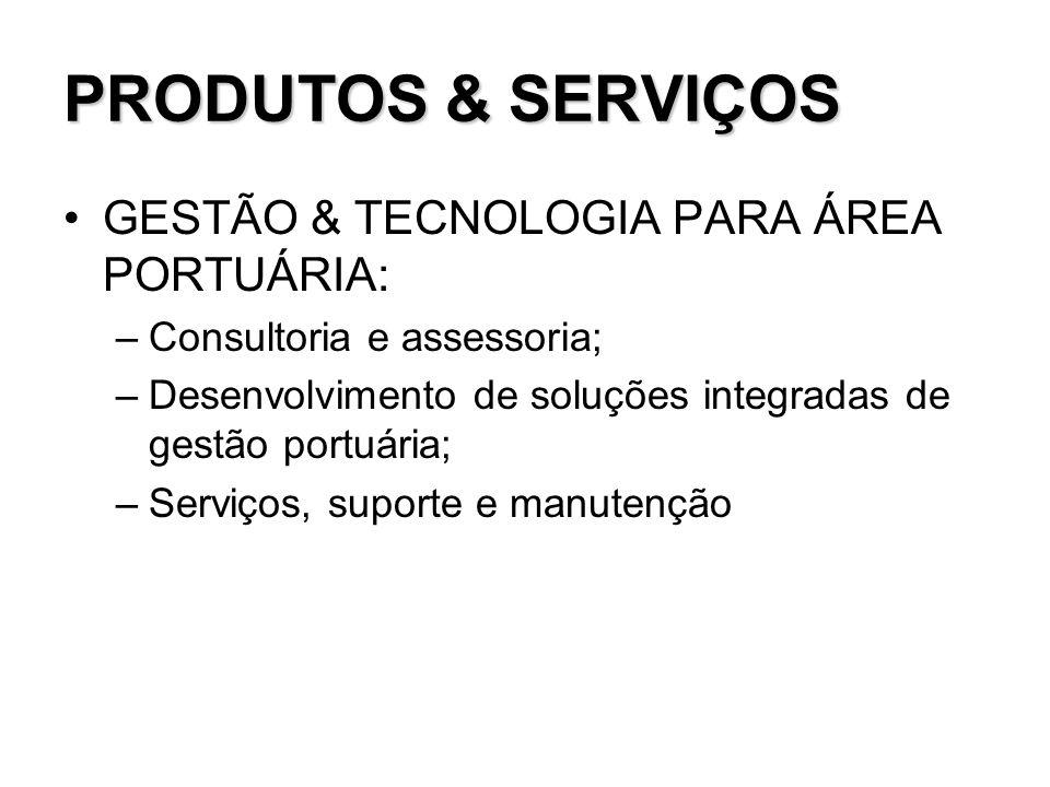 PRODUTOS & SERVIÇOS GESTÃO & TECNOLOGIA PARA ÁREA PORTUÁRIA: –Consultoria e assessoria; –Desenvolvimento de soluções integradas de gestão portuária; –