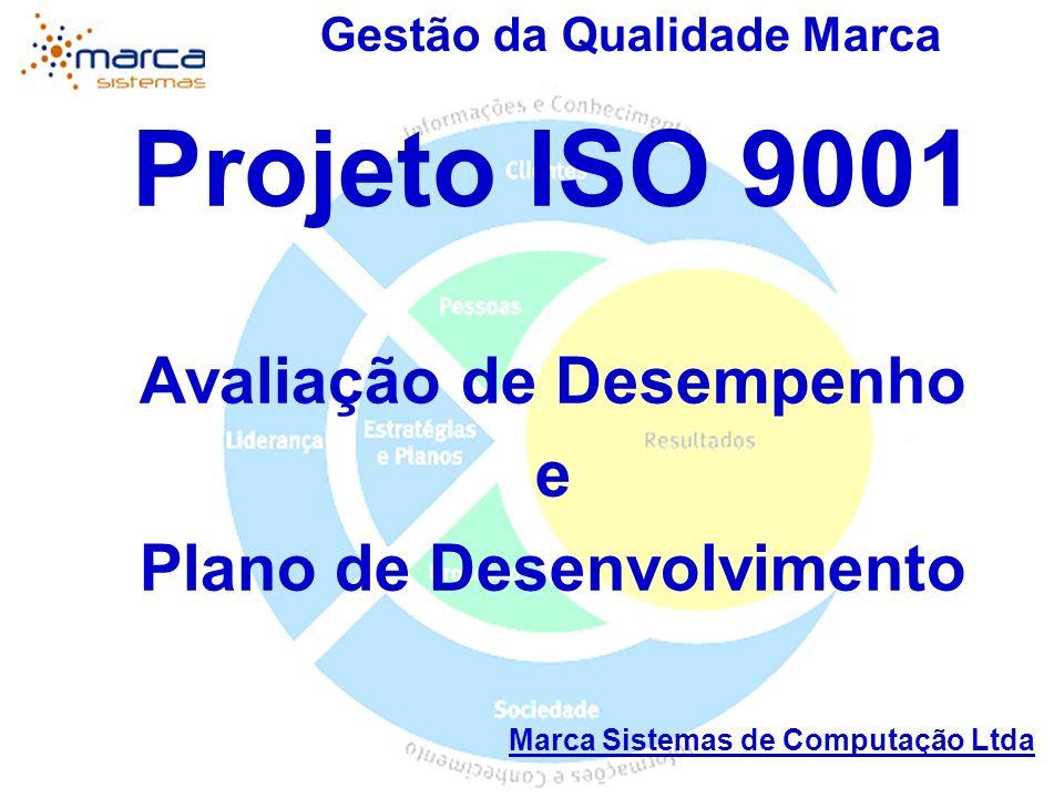 Gestão da Qualidade Marca Projeto ISO 9001 Avaliação de Desempenho e Plano de Desenvolvimento Marca Sistemas de Computação Ltda
