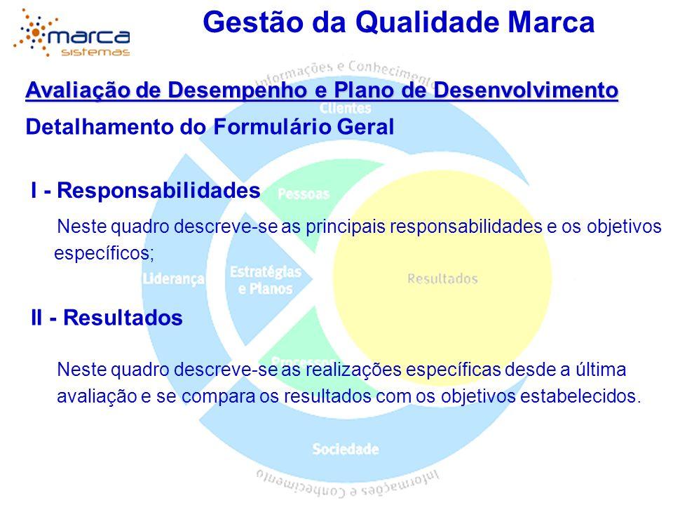 Gestão da Qualidade Marca Avaliação de Desempenho e Plano de Desenvolvimento Detalhamento do Formulário Geral I - Responsabilidades Neste quadro descr