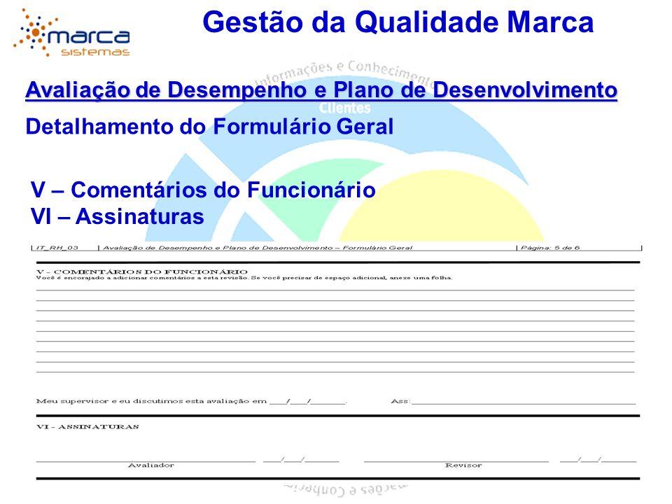 Gestão da Qualidade Marca Avaliação de Desempenho e Plano de Desenvolvimento Detalhamento do Formulário Geral V – Comentários do Funcionário VI – Assi