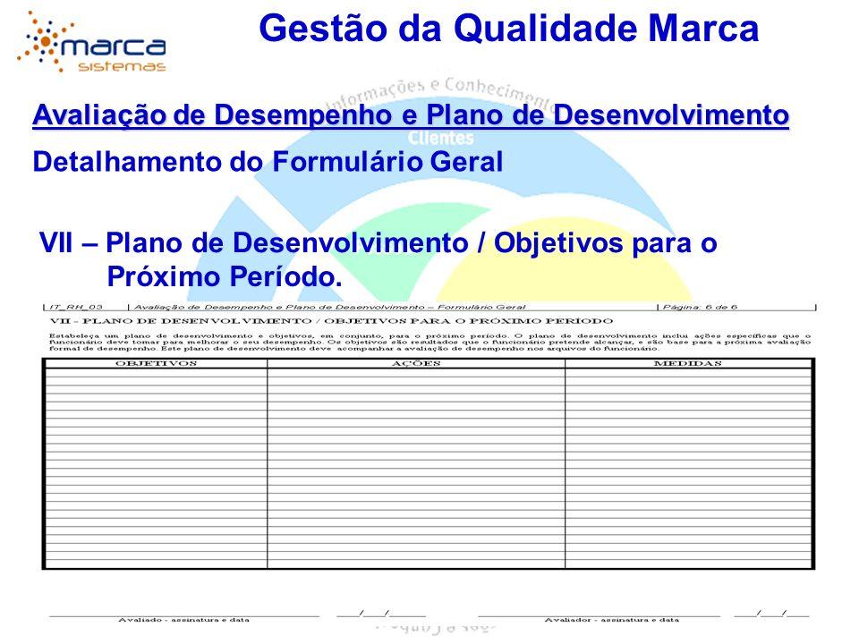 Gestão da Qualidade Marca Avaliação de Desempenho e Plano de Desenvolvimento Detalhamento do Formulário Geral VII – Plano de Desenvolvimento / Objetiv