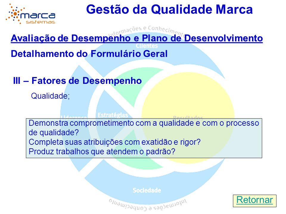 Gestão da Qualidade Marca Avaliação de Desempenho e Plano de Desenvolvimento Detalhamento do Formulário Geral III – Fatores de Desempenho Qualidade; R