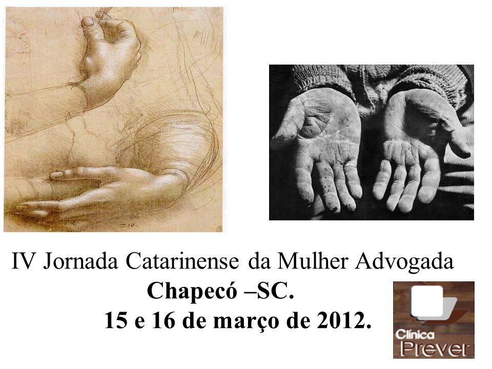 IV Jornada Catarinense da Mulher Advogada Chapecó –SC. 15 e 16 de março de 2012.