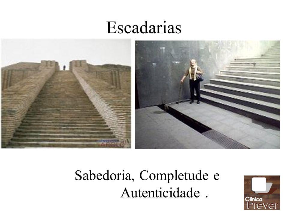 Escadarias Sabedoria, Completude e Autenticidade.