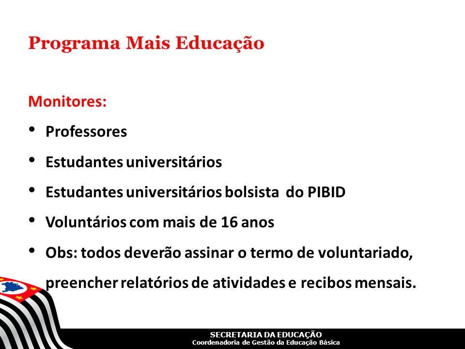 SECRETARIA DA EDUCAÇÃO Coordenadoria de Gestão da Educação Básica Programa Mais Educação Monitores: Professores Estudantes universitários Estudantes u