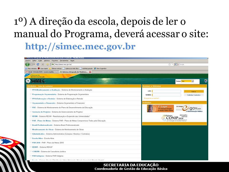 SECRETARIA DA EDUCAÇÃO Coordenadoria de Gestão da Educação Básica 1º) A direção da escola, depois de ler o manual do Programa, deverá acessar o site: