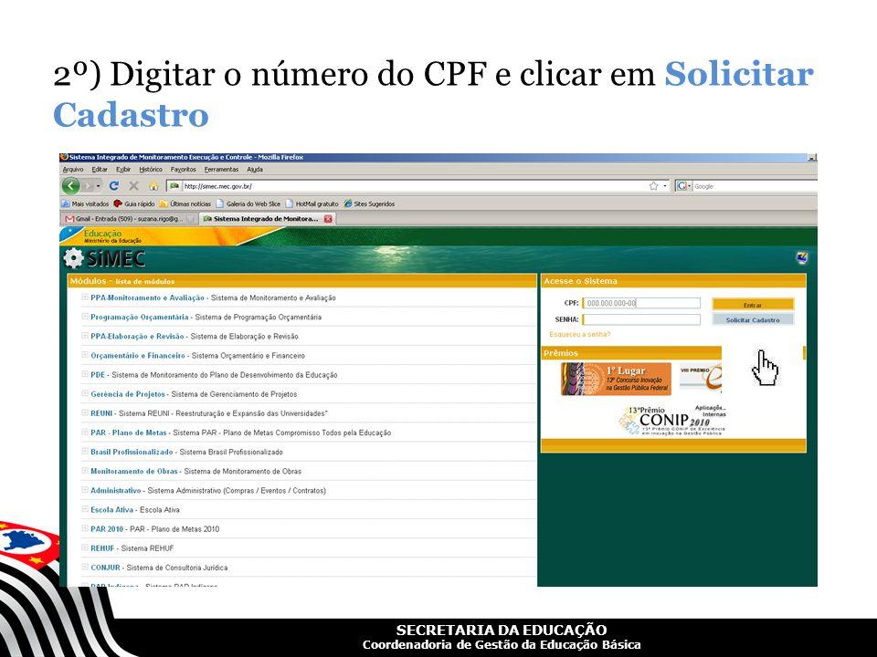 SECRETARIA DA EDUCAÇÃO Coordenadoria de Gestão da Educação Básica 2º) Digitar o número do CPF e clicar em Solicitar Cadastro