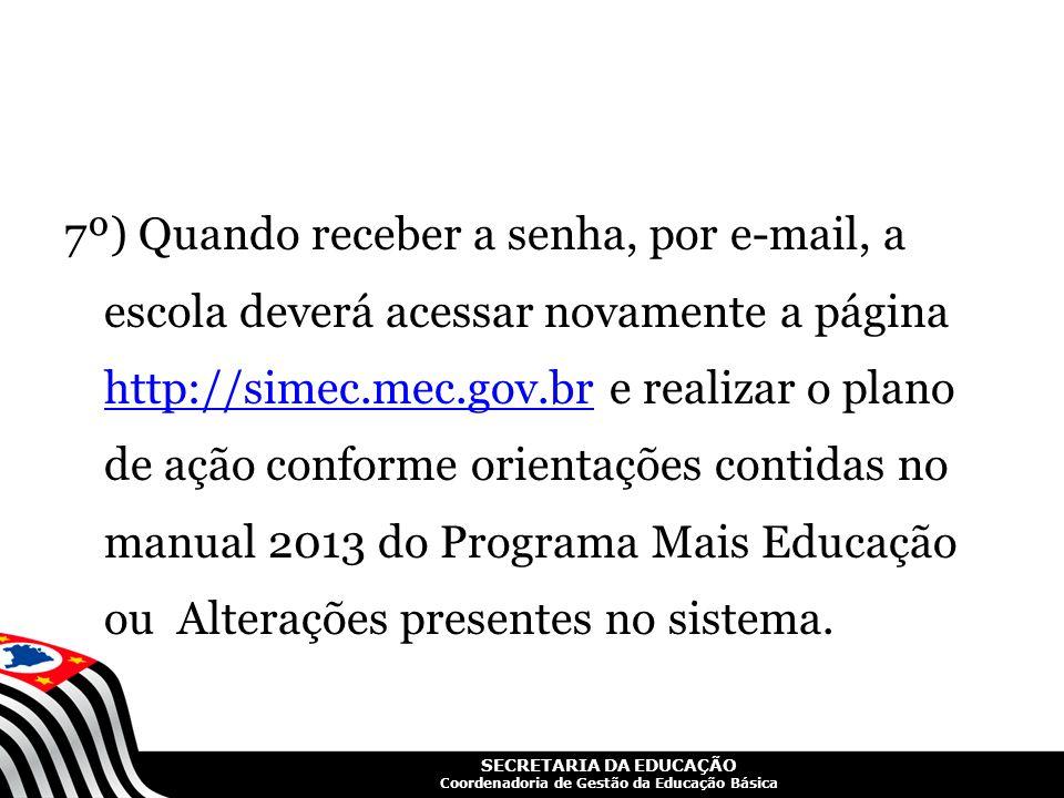 SECRETARIA DA EDUCAÇÃO Coordenadoria de Gestão da Educação Básica 7º) Quando receber a senha, por e-mail, a escola deverá acessar novamente a página h