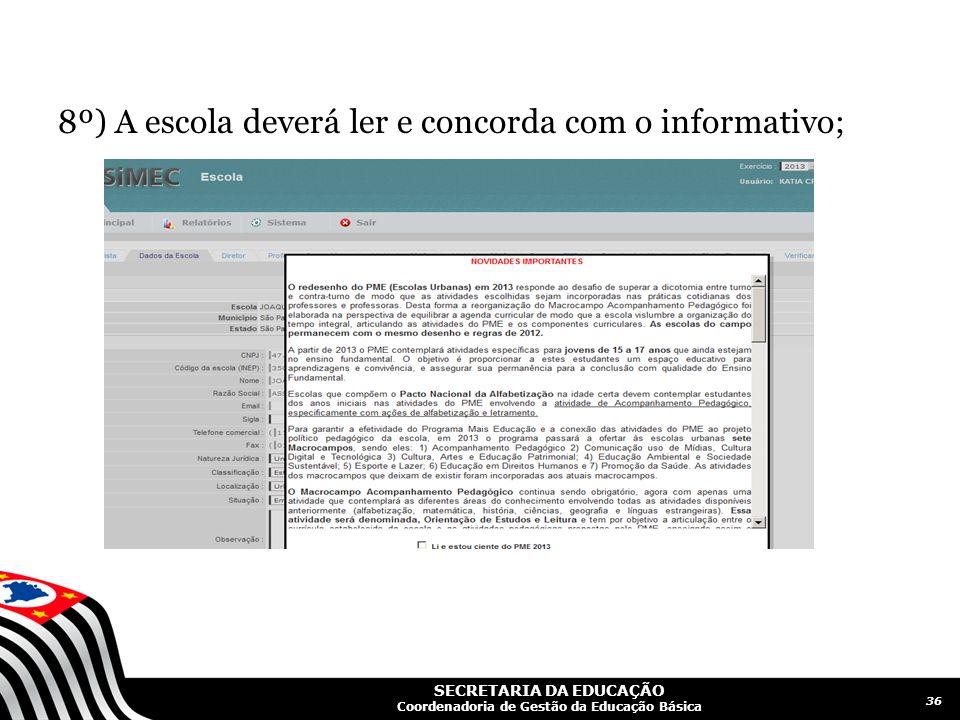 SECRETARIA DA EDUCAÇÃO Coordenadoria de Gestão da Educação Básica 8º) A escola deverá ler e concorda com o informativo; 36
