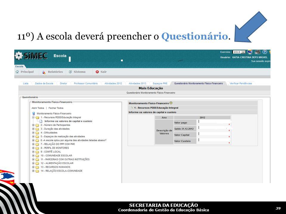 SECRETARIA DA EDUCAÇÃO Coordenadoria de Gestão da Educação Básica 11º) A escola deverá preencher o Questionário. 39