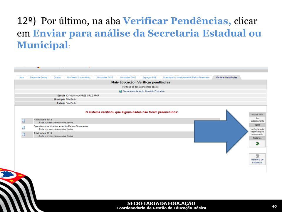 SECRETARIA DA EDUCAÇÃO Coordenadoria de Gestão da Educação Básica 40 12º) Por último, na aba Verificar Pendências, clicar em Enviar para análise da Se