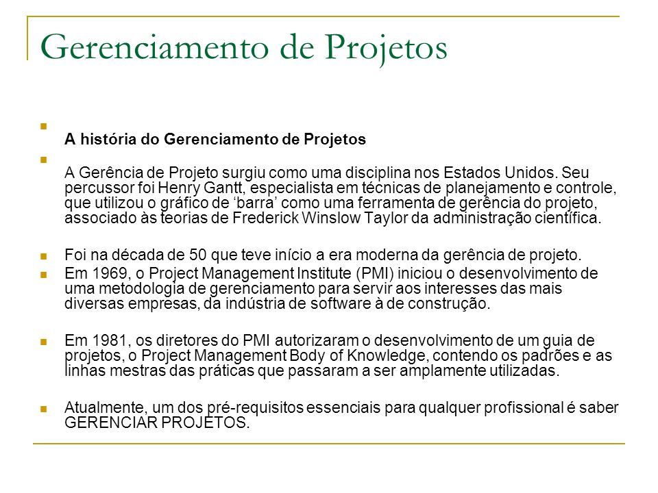 Gerenciamento de Projetos A história do Gerenciamento de Projetos A Gerência de Projeto surgiu como uma disciplina nos Estados Unidos. Seu percussor f