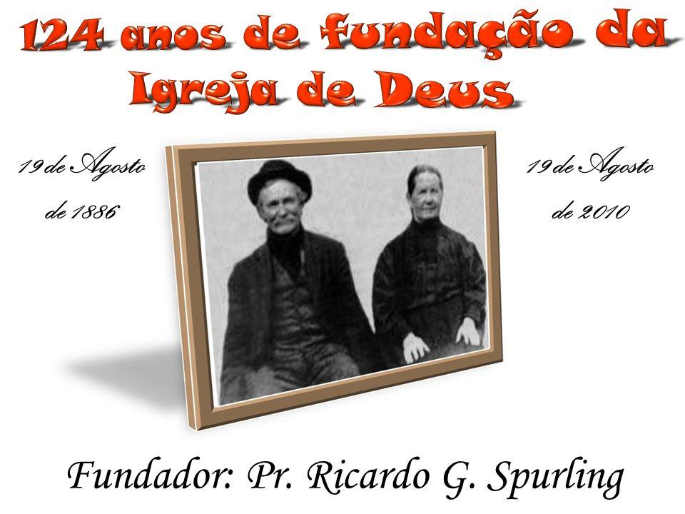 19 de Agosto de 1886 Fundador: Pr. Ricardo G. Spurling 19 de Agosto de 2010