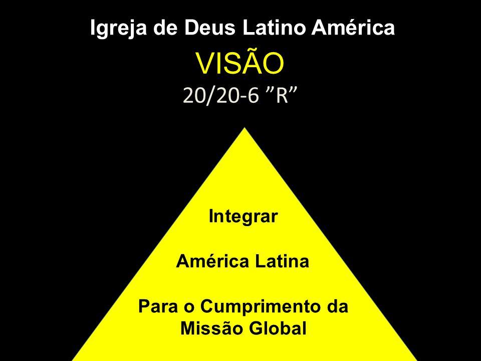 Igreja de Deus Latino América VISÃO 20/20-6 R Integrar América Latina Para o Cumprimento da Missão Global