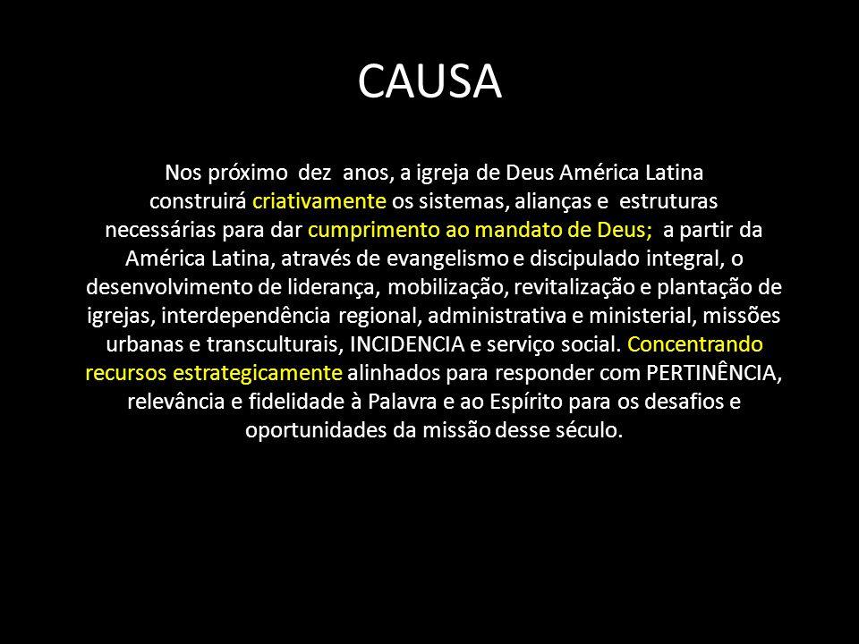CAUSA Nos próximo dez anos, a igreja de Deus América Latina construirá criativamente os sistemas, alianças e estruturas necessárias para dar cumprimen