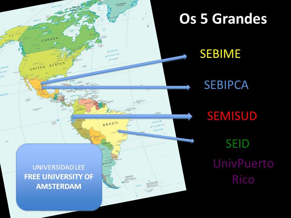 Os 5 Grandes SEBIME SEBIPCA SEMISUD SEID UnivPuerto Rico UNIVERSIDAD LEE FREE UNIVERSITY OF AMSTERDAM UNIVERSIDAD LEE FREE UNIVERSITY OF AMSTERDAM