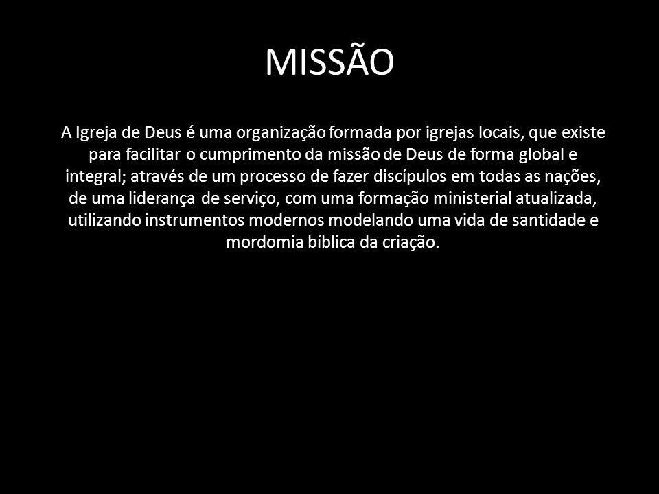 MISSÃO A Igreja de Deus é uma organização formada por igrejas locais, que existe para facilitar o cumprimento da missão de Deus de forma global e inte