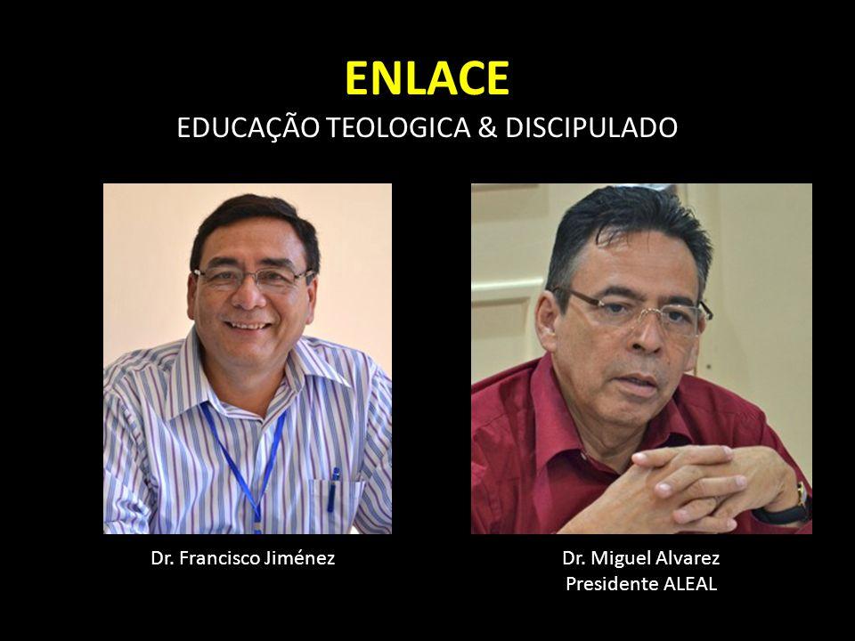 ENLACE EDUCAÇÃO TEOLOGICA & DISCIPULADO Dr. Francisco Jiménez Dr. Miguel Alvarez Presidente ALEAL