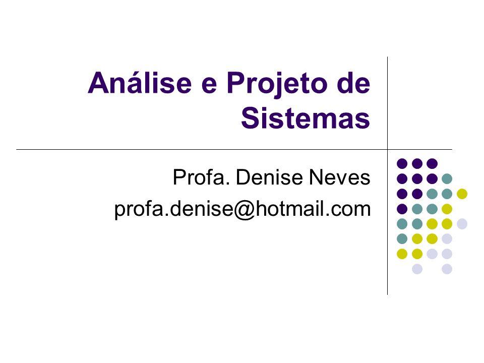 Análise e Projeto de Sistemas Profa. Denise Neves profa.denise@hotmail.com