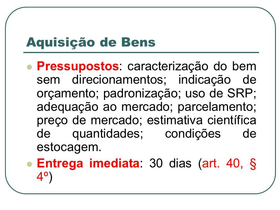Aquisição de Bens Pressupostos: caracterização do bem sem direcionamentos; indicação de orçamento; padronização; uso de SRP; adequação ao mercado; par