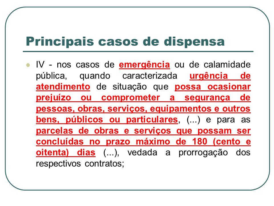 Principais casos de dispensa IV - nos casos de emergência ou de calamidade pública, quando caracterizada urgência de atendimento de situação que possa