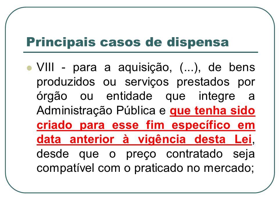 Principais casos de dispensa VIII - para a aquisição, (...), de bens produzidos ou serviços prestados por órgão ou entidade que integre a Administraçã