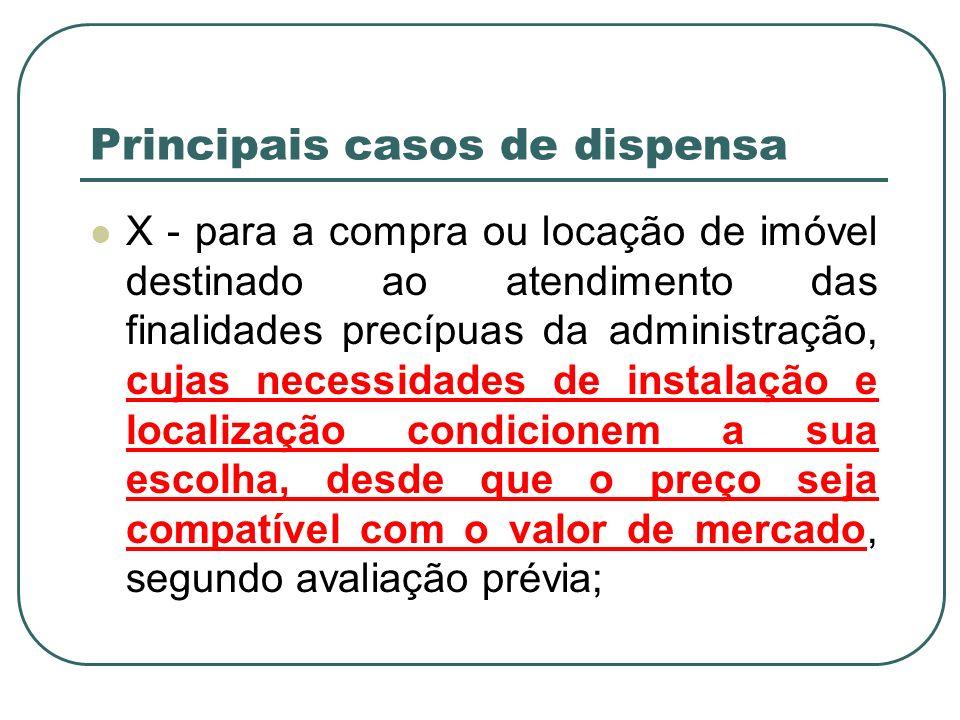 Principais casos de dispensa X - para a compra ou locação de imóvel destinado ao atendimento das finalidades precípuas da administração, cujas necessi