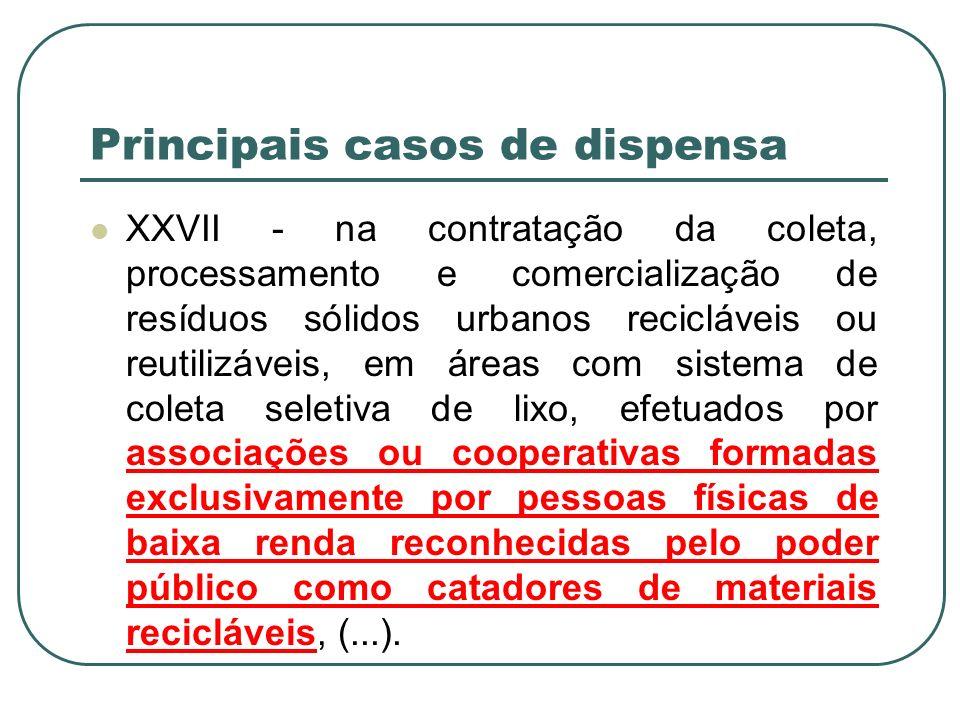 Principais casos de dispensa XXVII - na contratação da coleta, processamento e comercialização de resíduos sólidos urbanos recicláveis ou reutilizávei