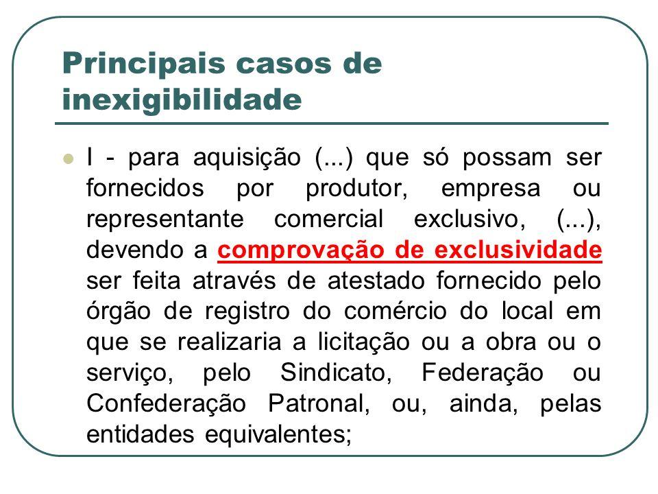 Principais casos de inexigibilidade I - para aquisição (...) que só possam ser fornecidos por produtor, empresa ou representante comercial exclusivo,