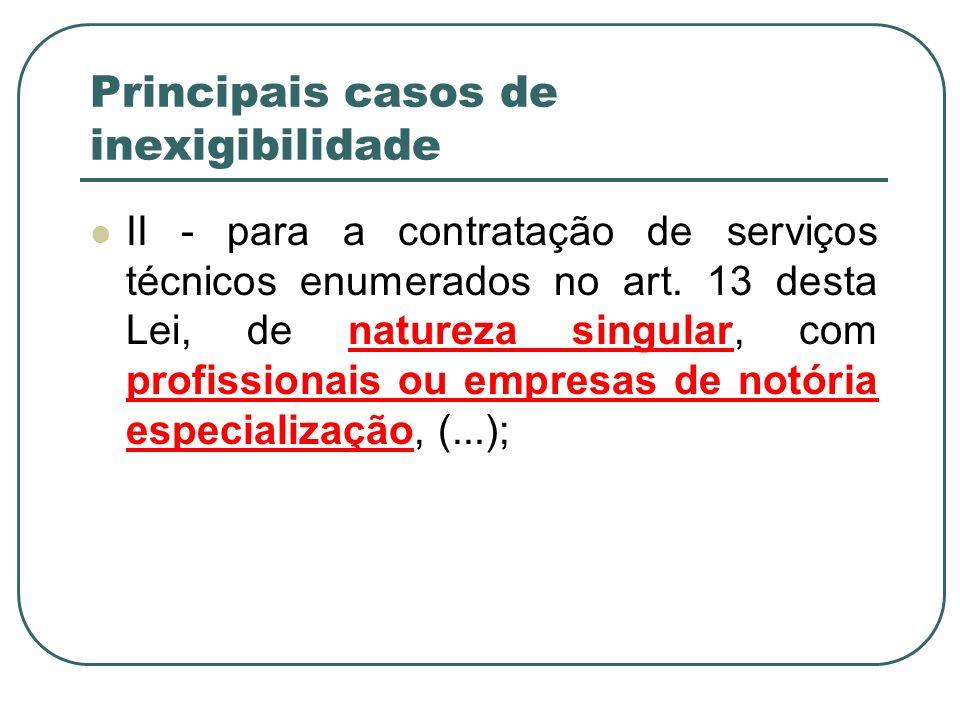 Principais casos de inexigibilidade II - para a contratação de serviços técnicos enumerados no art. 13 desta Lei, de natureza singular, com profission