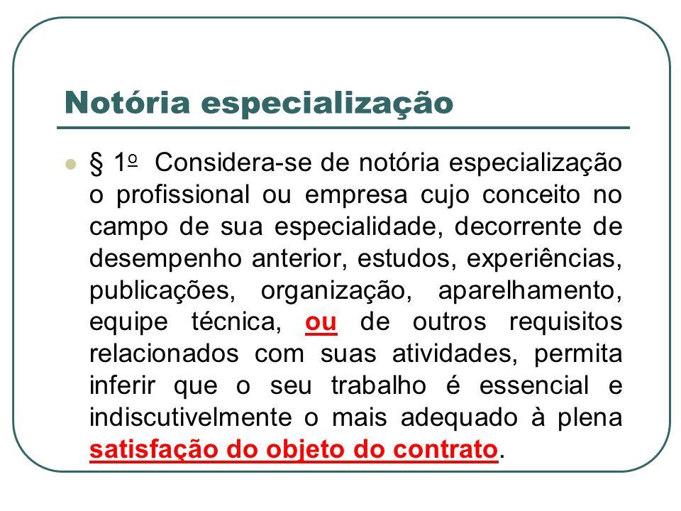 Notória especialização § 1 o Considera-se de notória especialização o profissional ou empresa cujo conceito no campo de sua especialidade, decorrente