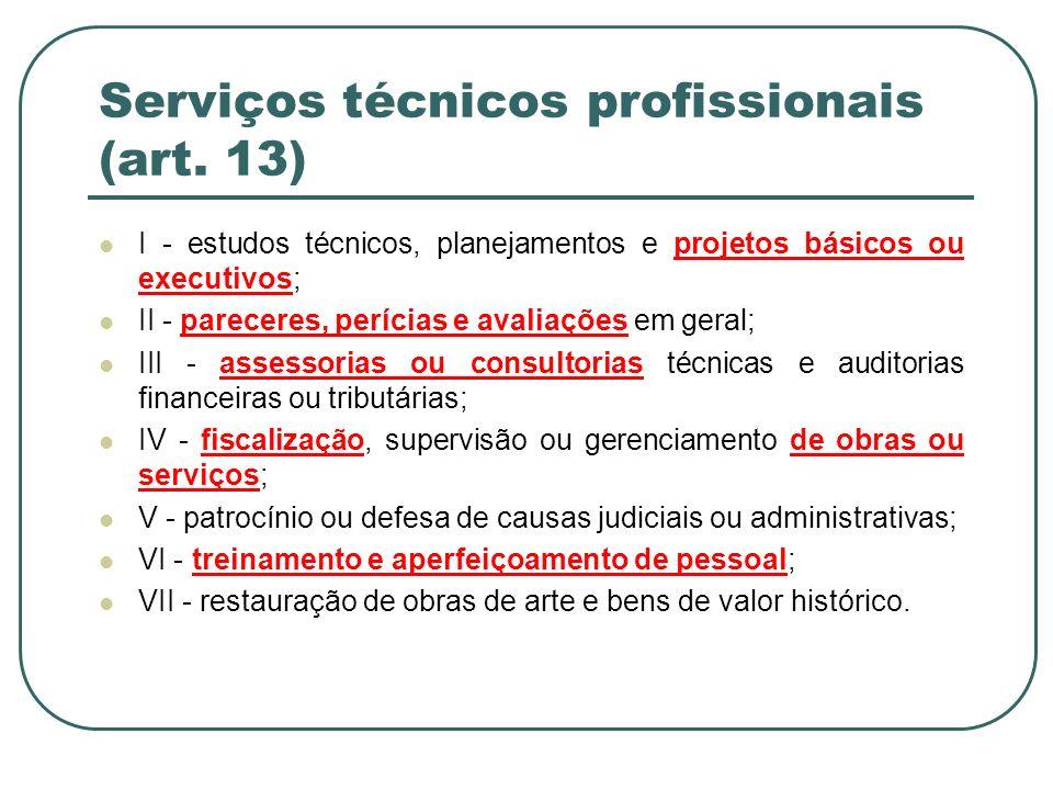 Serviços técnicos profissionais (art. 13) I - estudos técnicos, planejamentos e projetos básicos ou executivos; II - pareceres, perícias e avaliações