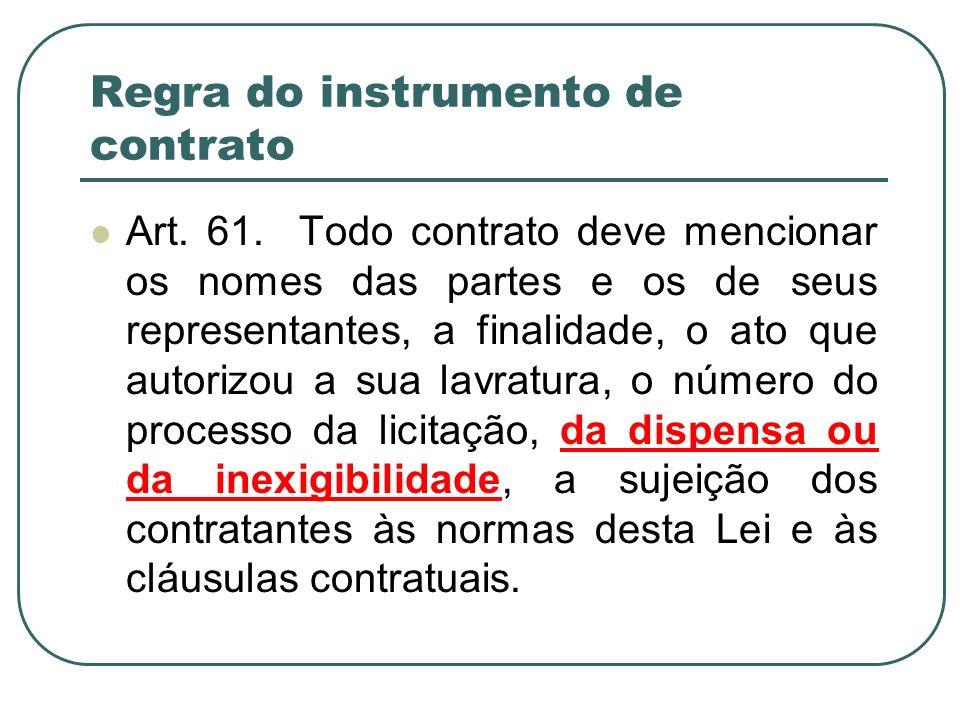 Regra do instrumento de contrato Art. 61. Todo contrato deve mencionar os nomes das partes e os de seus representantes, a finalidade, o ato que autori