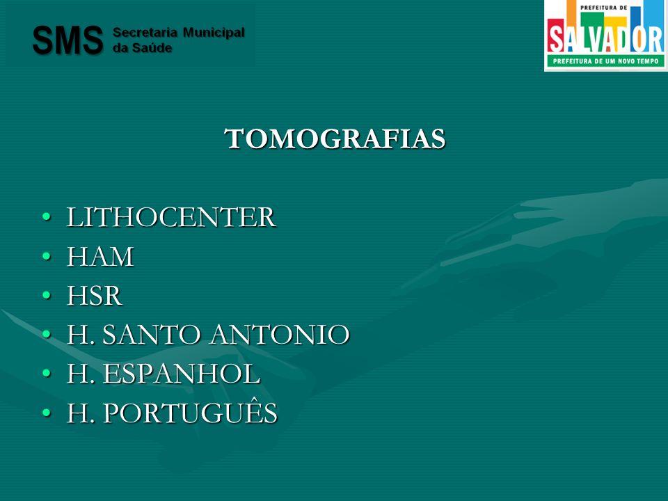 TOMOGRAFIAS LITHOCENTERLITHOCENTER HAMHAM HSRHSR H. SANTO ANTONIOH. SANTO ANTONIO H. ESPANHOLH. ESPANHOL H. PORTUGUÊSH. PORTUGUÊS
