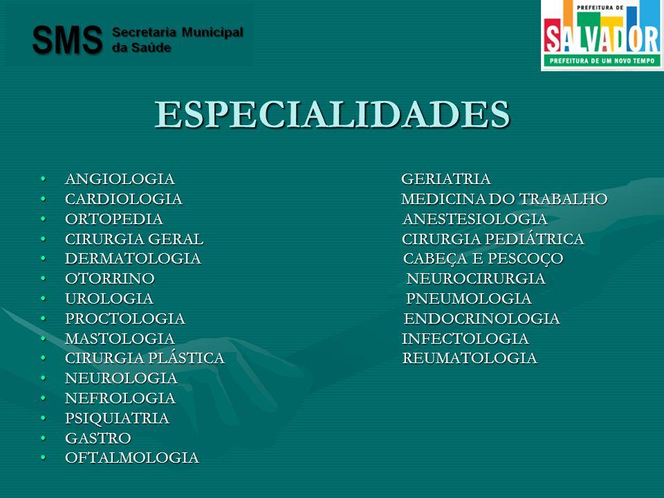 ESPECIALIDADES ANGIOLOGIA GERIATRIAANGIOLOGIA GERIATRIA CARDIOLOGIA MEDICINA DO TRABALHOCARDIOLOGIA MEDICINA DO TRABALHO ORTOPEDIA ANESTESIOLOGIAORTOP